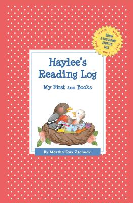 Haylee's Reading Log: My First 200 Books (GATST) (Grow a Thousand Stories Tall), Zschock, Martha Day