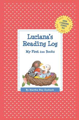 Luciana's Reading Log: My First 200 Books (GATST) (Grow a Thousand Stories Tall), Zschock, Martha Day