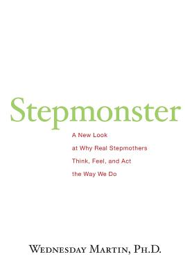 Image for Stepmonster: A New Look at Why Real Stepmothers Think, Feel, and Act the Way