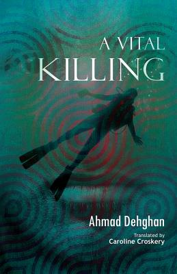 Image for VITAL KILLING, A : A COLLECTION OF SHORT STORIES FROM THE IRAN-IRAQ WAR