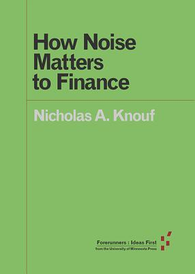 Image for How Noise Matters to Finance (Forerunners: Ideas First)