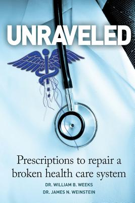 Image for Unraveled: Prescriptions to Repair a Broken Health Care System
