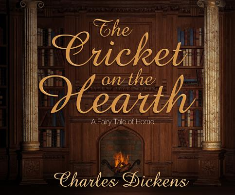 The Cricket on the Hearth: A Fairy Tale of Home, Dickens, Charles