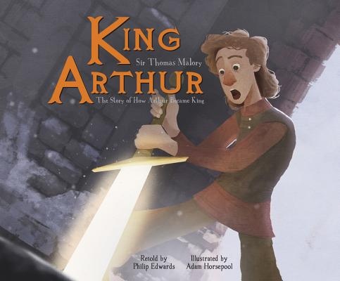 Image for King Arthur: The Story of How Arthur Became King