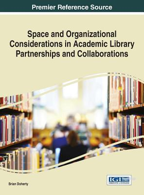 Image for Space and Organizational Considerations in Academic Library Partnerships and Collaborations