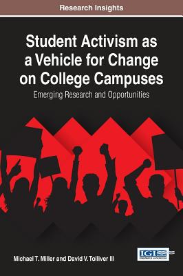 Student Activism as a Vehicle for Change on College Campuses: Emerging Research and Opportunities (Advances in Higher Education and Professional Development), Miller, Michael T.; Tolliver III, David V.