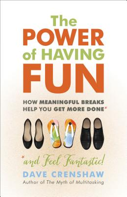 The Power of Having Fun: How Meaningful Breaks Help You Get More Done, Crenshaw, Dave