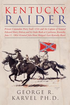 Image for Kentucky Raider: Private Commodore Perry Snell, CSA, and the Capture of General Edward Henry Hobson and His Order Book at Cynthiana, Kentucky, June ... John Hunt Morgan's Last Kentucky Raid)
