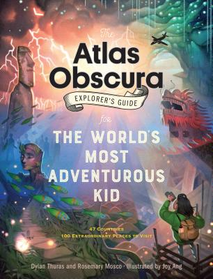 The Atlas Obscura Explorer's Guide for the World's Most Adventurous Kid, Dylan Thuras,Rosemary Mosco