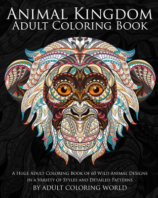 Image for Animal Kingdom Adult Coloring Book: A Huge Adult Coloring Book of 60 Wild Animal Designs in a Variety of Styles and Detailed Patterns (Animal Coloring Books for Adults) (Volume 13)
