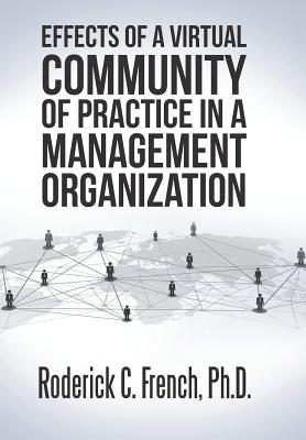 Effects of a Virtual Community of Practice in a Management-consulting Organization, French, Roderick C.