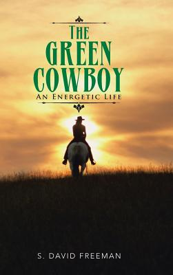 Image for The Green Cowboy: An Energetic Life