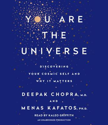 You Are the Universe: Discovering Your Cosmic Self and Why It Matters, Chopra M.D., Deepak; Kafatos Ph.D., Menas C.