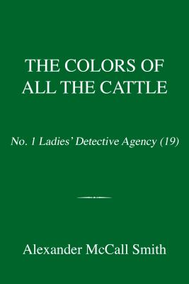 Image for The Colors of All the Cattle: No. 1 Ladies' Detective Agency (19) (No. 1 Ladies' Detective Agency Series)