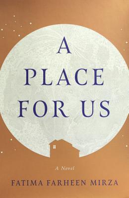 A Place for Us: A Novel, Fatima Farheen Mirza