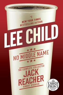 Image for No Middle Name: The Complete Collected Jack Reacher Short Stories