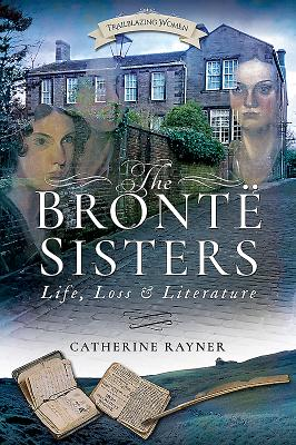 Image for The Brontë Sisters: Life, Loss and Literature (Trailblazing Women)