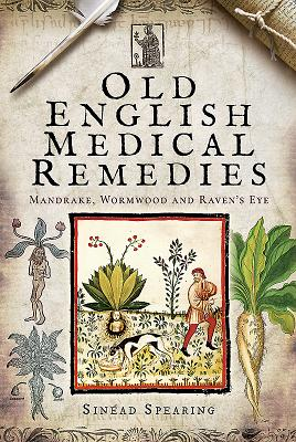 Image for Old English Medical Remedies: Mandrake, Wormwood and Raven's Eye