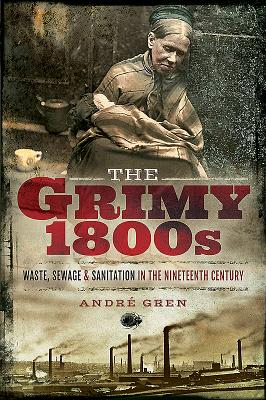 Image for The Grimy 1800s: Waste, Sewage, and Sanitation in Nineteenth Century Britain
