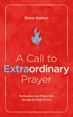 Image for A Call to Extraordinary Prayer: Recharging your Prayer Life through Acts