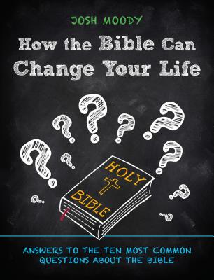 Image for How the Bible Can Change Your Life: Answers to the Ten Most Common Questions about the Bible