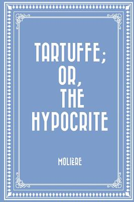 Image for Tartuffe; Or, The Hypocrite