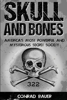 Image for Skull and Bones: America's Most Powerful and Mysterious Secret Society