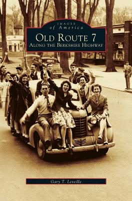 Old Route 7: Along the Berkshire Highway, Leveille, Gary T