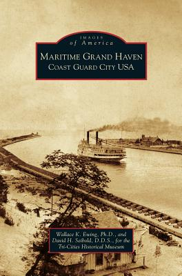 Maritime Grand Haven: Coast Guard City USA, Ewing, Wallace K; Seibold, David H