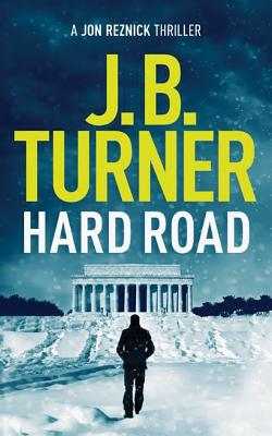 Hard Road (A Jon Reznick Thriller), Turner, J. B.