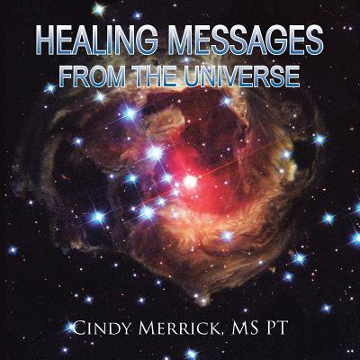 Healing Messages from the Universe, Merrick, MS PT Cindy