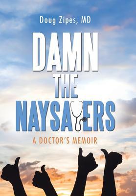 Image for Damn the Naysayers: A Doctor's Memoir