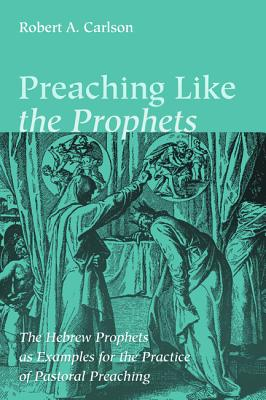 Image for Preaching Like the Prophets: The Hebrew Prophets as Examples for the Practice of Pastoral Preaching