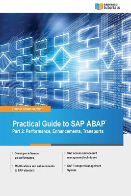 Image for PRACTICAL GUIDE  TO SAP ABAP : PART TWO : PERFORMANCE, ENHANCEMENTS, TRANSPORTS