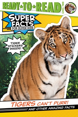 Image for TIGERS CAN'T PURR! AND OTHER AMAZING FACTS (SUPER FACTS FOR SUPER KIDS) (READY-TO-READ, LEVEL 2)