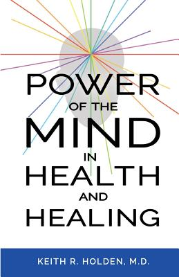Power of the Mind in Health and Healing, Holden M.D., Keith R.