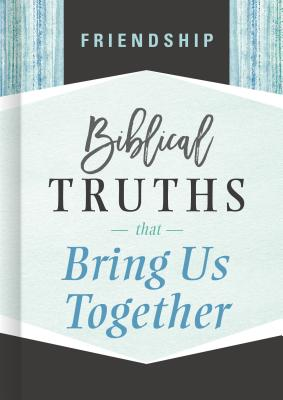 Image for Friendship: Biblical Truths that Bring Us Together