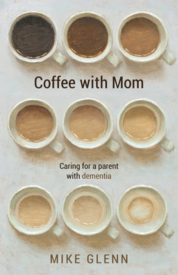 Image for Coffee with Mom: Caring for a Parent with Dementia