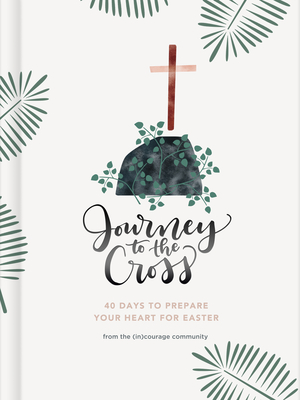 Image for Journey to the Cross: Forty Days to Prepare Your Heart For Easter