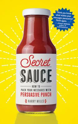 Image for Secret Sauce: How to Pack Your Messages with Persuasive Punch