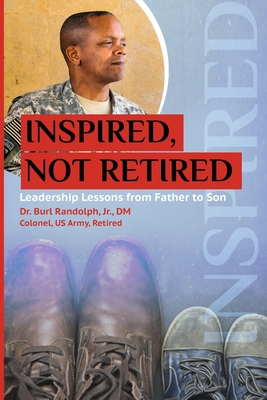 Image for Inspired, Not Retired: Leadership Lessons from Father to Son