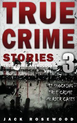 Image for True Crime Stories Volume 3: 12 Shocking True Crime Murder Cases (True Crime Anthology)