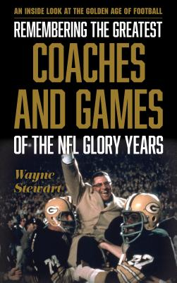 Image for Remembering the Greatest Coaches and Games of the NFL Glory Years: An Inside Look at the Golden Age of Football