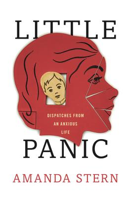 Little Panic: Dispatches from an Anxious Life, Amanda Stern