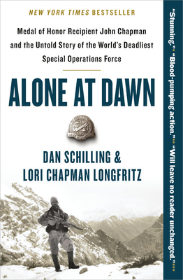 Image for ALONE AT DAWN: MEDAL OF HONOR RECIPIENT JOHN CHAPMAN AND THE UNTOLD STORY OF THE WORLD'S DEADLIEST S