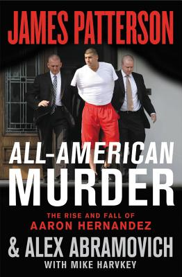 Image for All-American Murder: The Rise and Fall of Aaron Hernandez, the Superstar Whose L