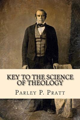 Key to the Science of Theology (FIRST EDITION - 1855, with an INDEX) (Classic Reprint Series), Pratt, Parley P.