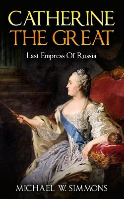 Image for Catherine The Great: Last Empress Of Russia