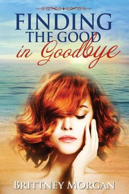 Image for FINDING THE GOOD IN GOODBYE