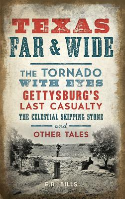 Image for Texas Far and Wide: The Tornado with Eyes, Gettysburg's Last Casualty, the Celestial Skipping Stone and Other Tales
